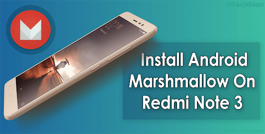 How to Install Android Marshmallow 6.0 (CM13) on Redmi Note 3