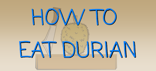 How To Eat Durian - The Left Fielder