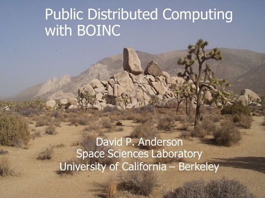 David P. Anderson Space Sciences Laboratory University of California – Berkeley Public Distributed Computing with BOINC