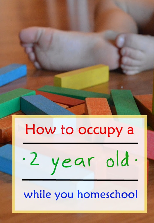 How to Occupy Your 2 Year Old While You Homeschool - Christian Homeschool Family