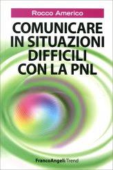 Comunicare in Situazioni Difficili con la PNL - Libro