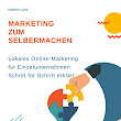 MARKETING ZUM SELBERMACHEN: Lokales Online Marketing für - Kathrin Lyhs - Amazon.de: Bücher