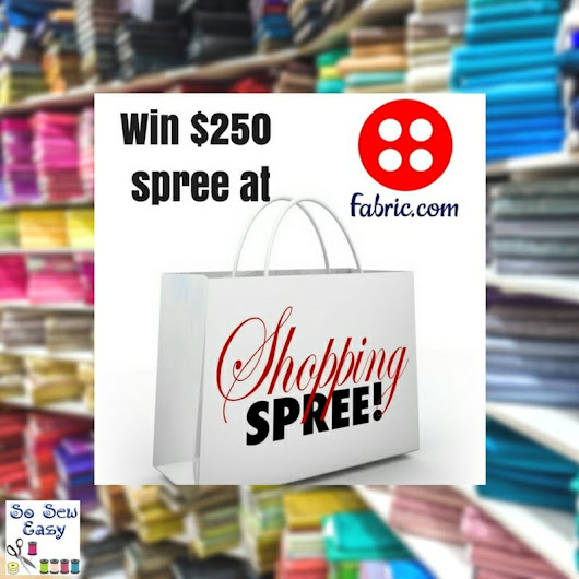 New Giveaway - $250 Shopping Spree from Fabric.com - So Sew Easy