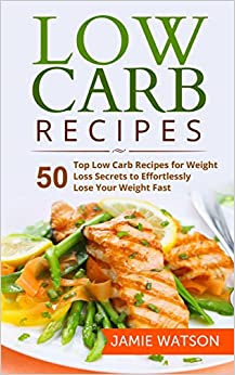 Low Carb: 50 Top Low Carb Recipes for Weight Loss Secrets ...
