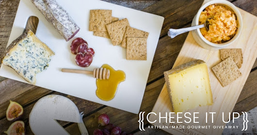 Cheese It Up! Win an Artisan-Made Gourmet Giveaway
