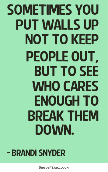 Customize Picture Quote About Friendship Sometimes You Put Walls