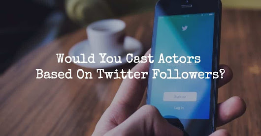 Would You Cast Actors Based On Twitter Followers?