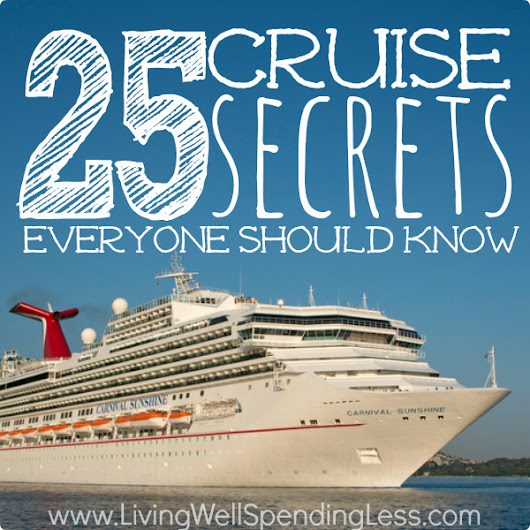 25 Cruise Secrets Everyone Should Know - Living Well Spending Less®