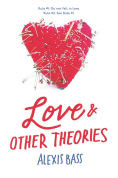 http://www.barnesandnoble.com/w/love-and-other-theories-alexis-bass/1119128259?ean=9780062275332