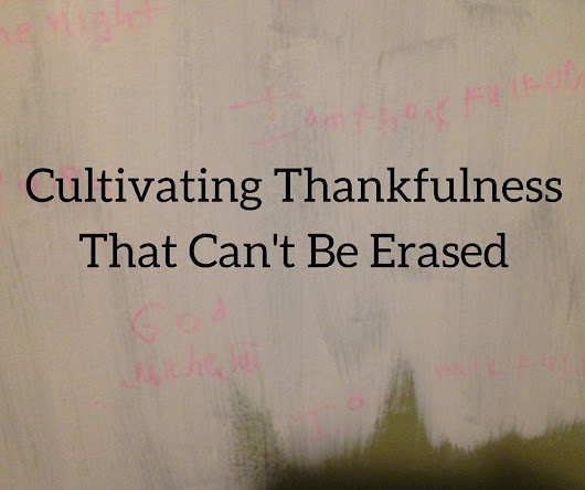 Cultivating Thankfulness That Can't Be Erased - Motherless Daughters Ministry