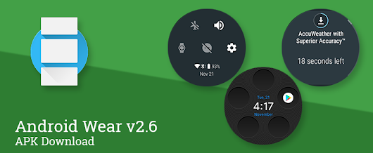 Android Wear v2.6 includes a Recent app complication, network status indicators, download progress card, and more [APK Download]
