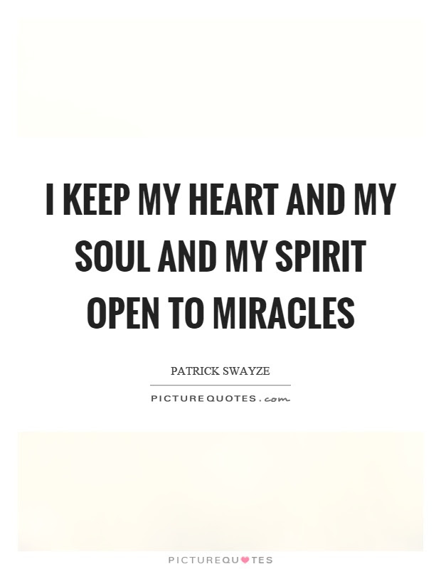 I Keep My Heart And My Soul And My Spirit Open To Miracles Picture
