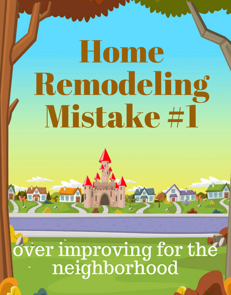 5 Remodeling Mistakes Home Owners Make that Effect Future Value