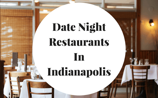 Great Date Night Restaurants In Indianapolis - Becoming Family