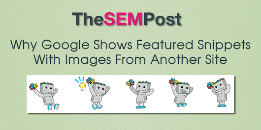 Why Google Shows Featured Snippets With Images from Another Site