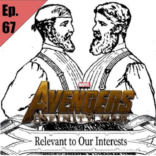 Episode 67 Avengers Infinity War by Relevant to Our Interests