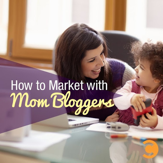 How to Market with Mom Bloggers | Convince and Convert: Social Media Strategy and Content Marketing Strategy