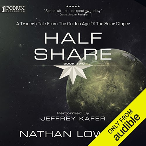 Audible Book Review: Half Share A Trader's Tale from the Golden Age of the Solar Clipper, Book 2 by Nathan Lowell