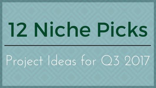Niche Site Project Ideas for Third Quarter 2017