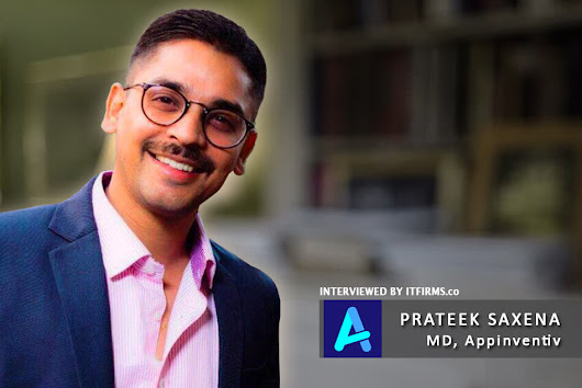 Interview with Prateek Saxena - MD/Co-Founder, Appinventiv - IT Firms