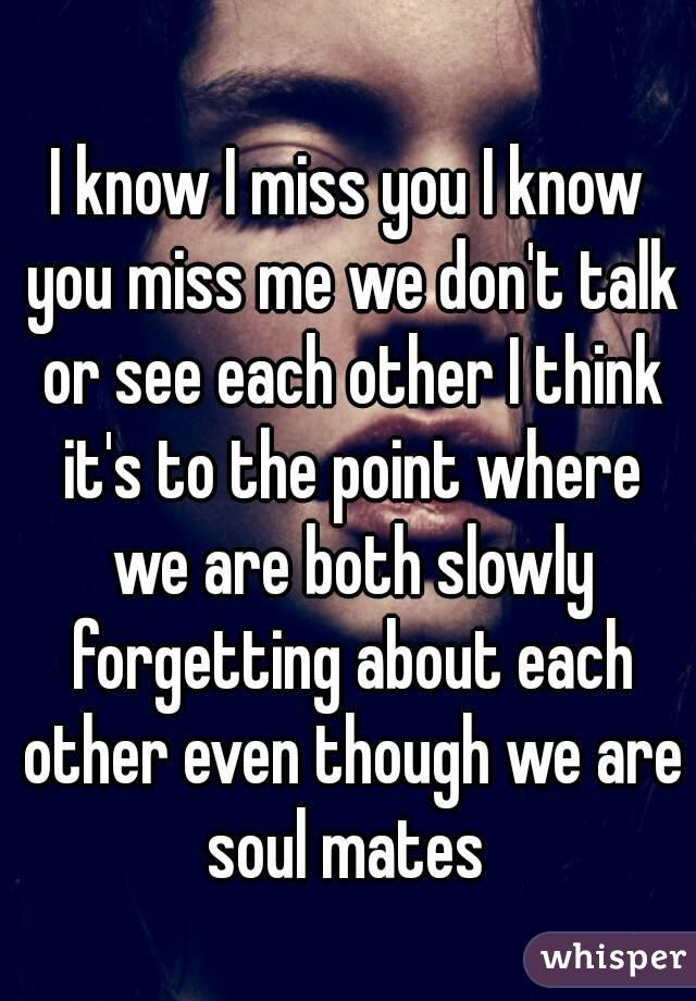 I Know I Miss You I Know You Miss Me We Dont Talk Or See Each Other