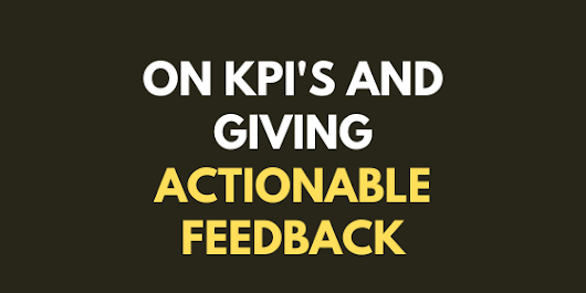 On KPIs and giving actionable feedback