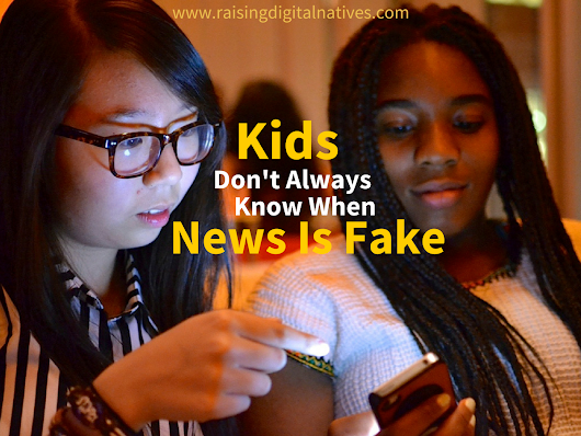 Kids Don't Always Know When News Is Fake - Raising Digital Natives