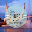 Does the Church Need To Be Rethought? - Carl Thomas