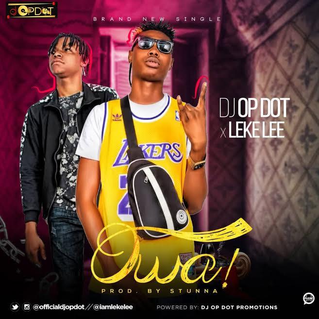 [Music] DJ OP Dot Ft. Leke Lee – Owa!