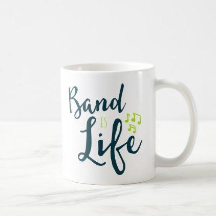 Band is Life Coffee Mug