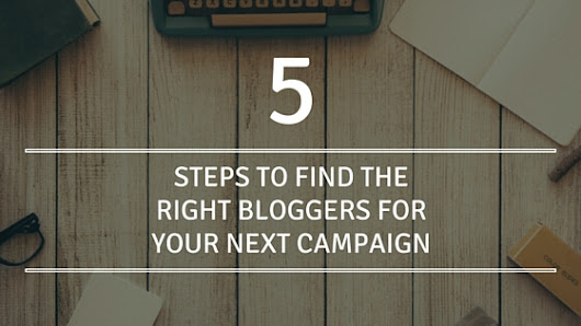 5 Steps to Finding the Right Bloggers for Your Next Campaign | Distilled