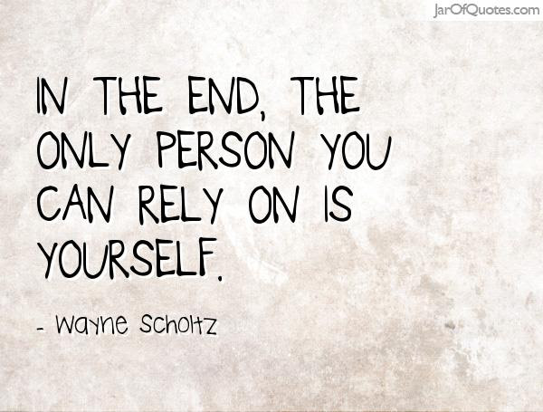 Quotes About Rely On Yourself 72 Quotes