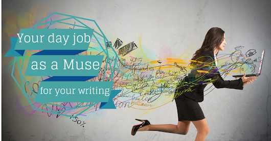 Using Your Day Job as a Muse for Your Writing