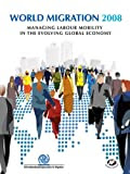 World Migration 2008: Managing Labour Mobility in the Evolving Global Economy (Iom World Migration Report Series)