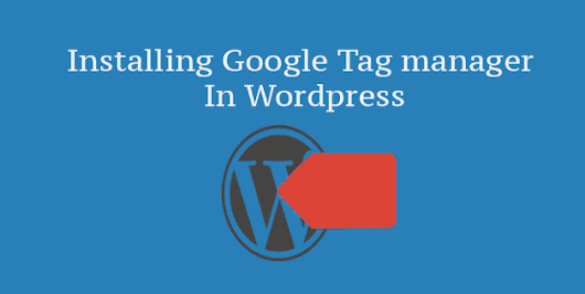 Installing Google Tag Manager In Wordpress Beginners Guide