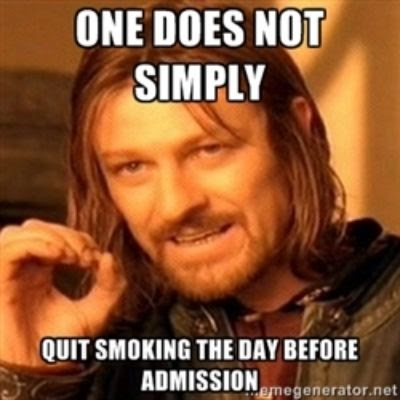 One does not simply quit smoking the day before admission