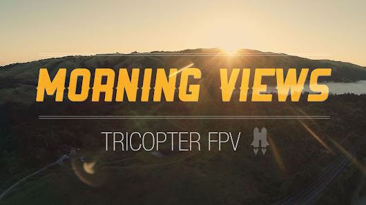 Morning Views - Tricopter FPV