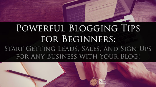 Powerful Blogging Tips for Beginners: Start Getting Leads, Sales, and Sign-Ups for Any Business with Your Blog! • My Lead System PRO - MyLeadSystemPRO
