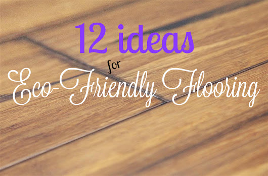 12 Ideas for Eco-Friendly Flooring - FlooringInc Blog