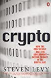 Crypto: How the Code Rebels Beat the Government, Saving Privacy in the Digital Age, by Steven Levy