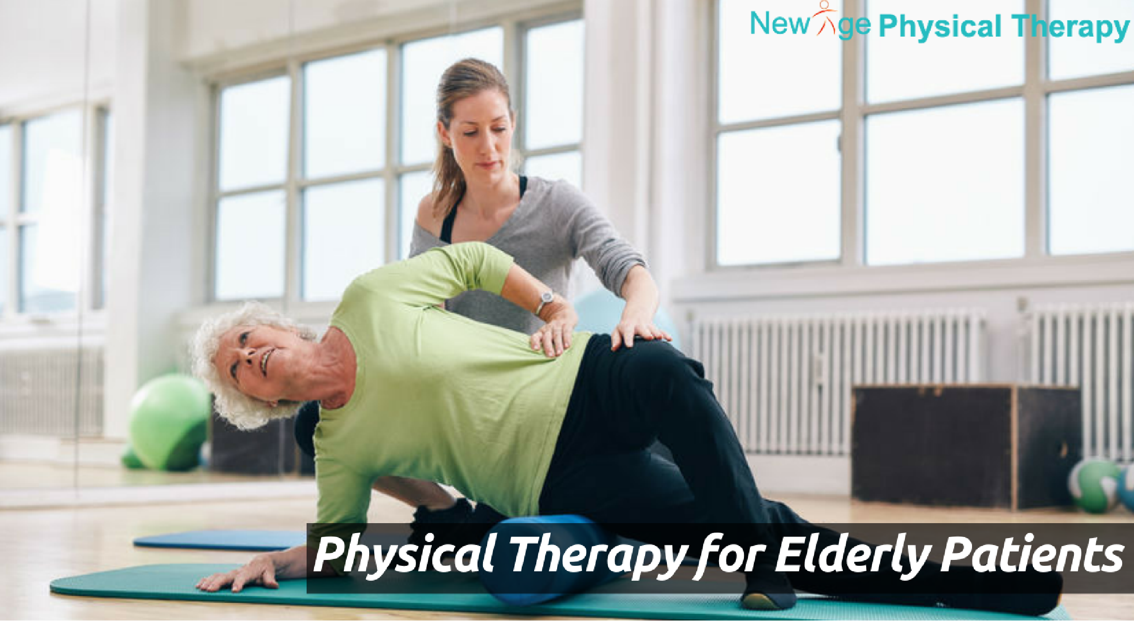 How New Age Physical Therapy Can Help Elderly Patients ...