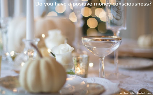 Cultivate A Positive Money Consciousness | Bold Beautiful Blissful U