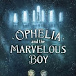 Review: Ophelia and the Marvelous Boy by Karen Foxlee