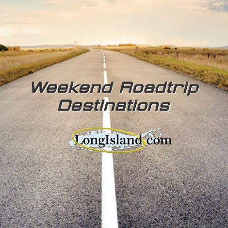Weekend Road Trip Destinations in NJ, PA, CT, MA & Upstate NY - Just a Short Drive Away from Long Island!