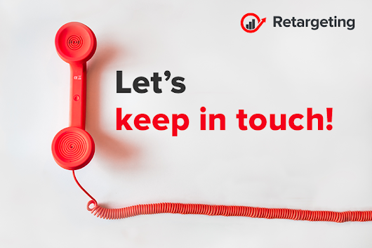 Let's keep in touch! - Retargeting Blog