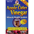 Bragg Apple Cider Vinegar Miracle Health System: With the Bragg Healthy Lifestyle Blueprint for Physical, Mental and Spiritual Improvement : Healthy, Vital Living to 120 [Book]