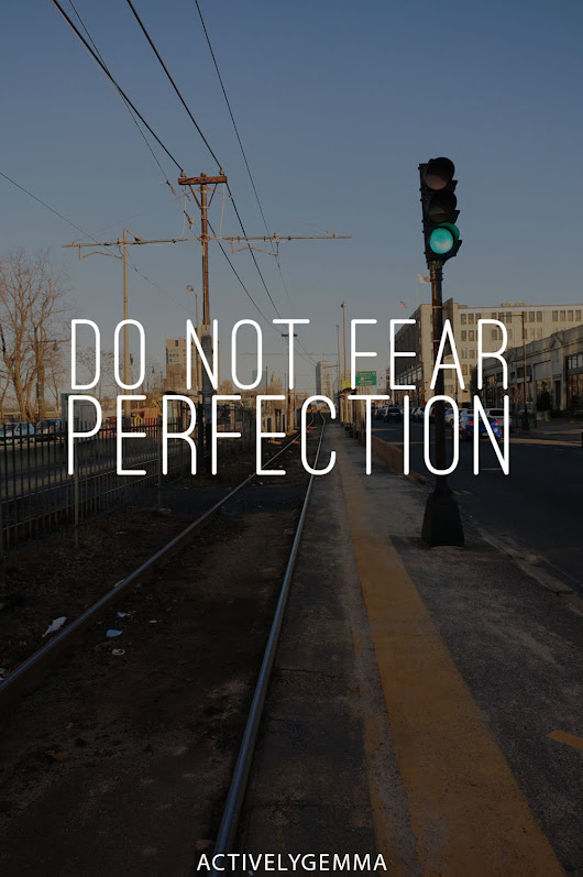 Monday Motivation 23 | Do Not Fear Perfection