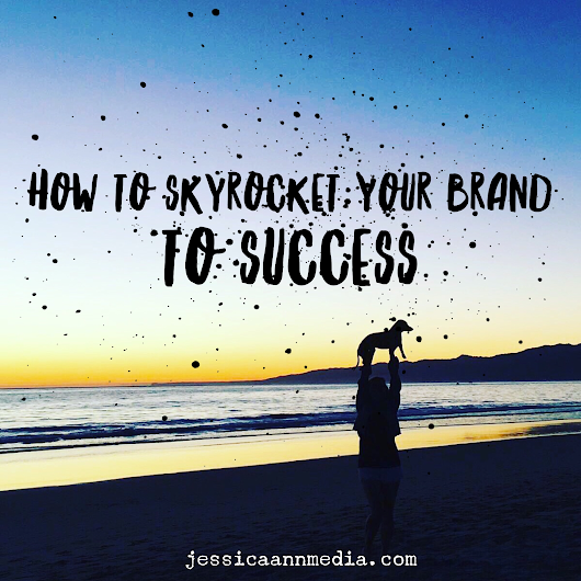How to Skyrocket Your Brand to Success - Jessica Ann Media