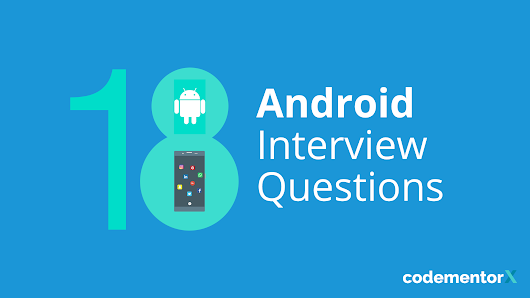 18 Android Interview Questions to Ask an App Developer | Codementor Blog