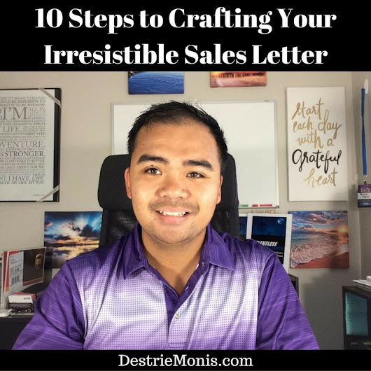 10 Steps to Crafting Your Irresistible Sales Letter • Destrie Monis Blog